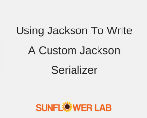 jackson | custom jackson serializer | sunflower lab